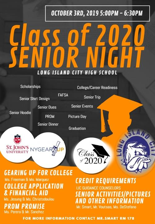 OCTOBER 3RD, 2019 5:00PM - 6:30PM Class of 2020 SENIOR NIGHT LONG ISLAND CITY HIGH SCHOOL, MORE INFO CONTACT MR. SMART RM 178